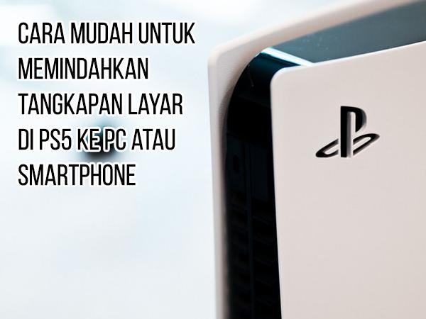 Cara Mudah Untuk Memindahkan Tangkapan Layar di PS5 ke PC atau Smartphone