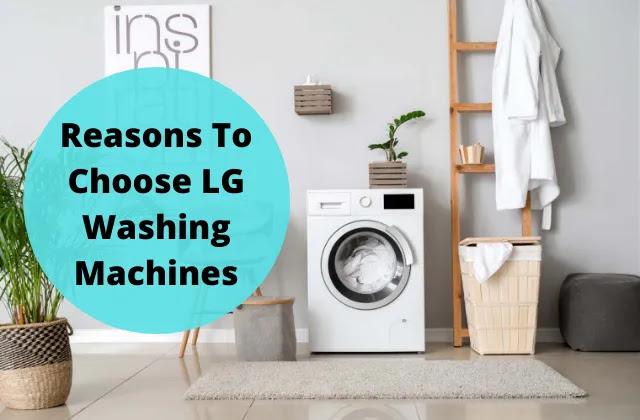 Best Reasons to choose LG Washing Machine