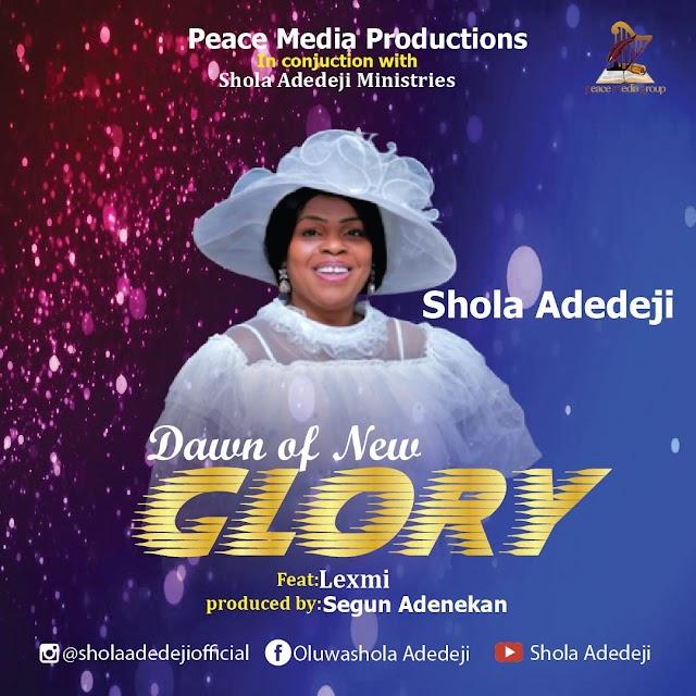 [Music + Video] DAWN OF NEW GLORY - Shola Adedeji Feat. Lexmi