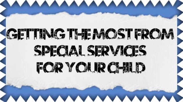 Getting the Most from Special Services for Your Child