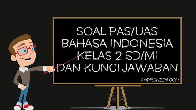 Soal PAS/UAS Bahasa Indonesia Kelas 2 SD/MI Semester 1 Tahun 2021