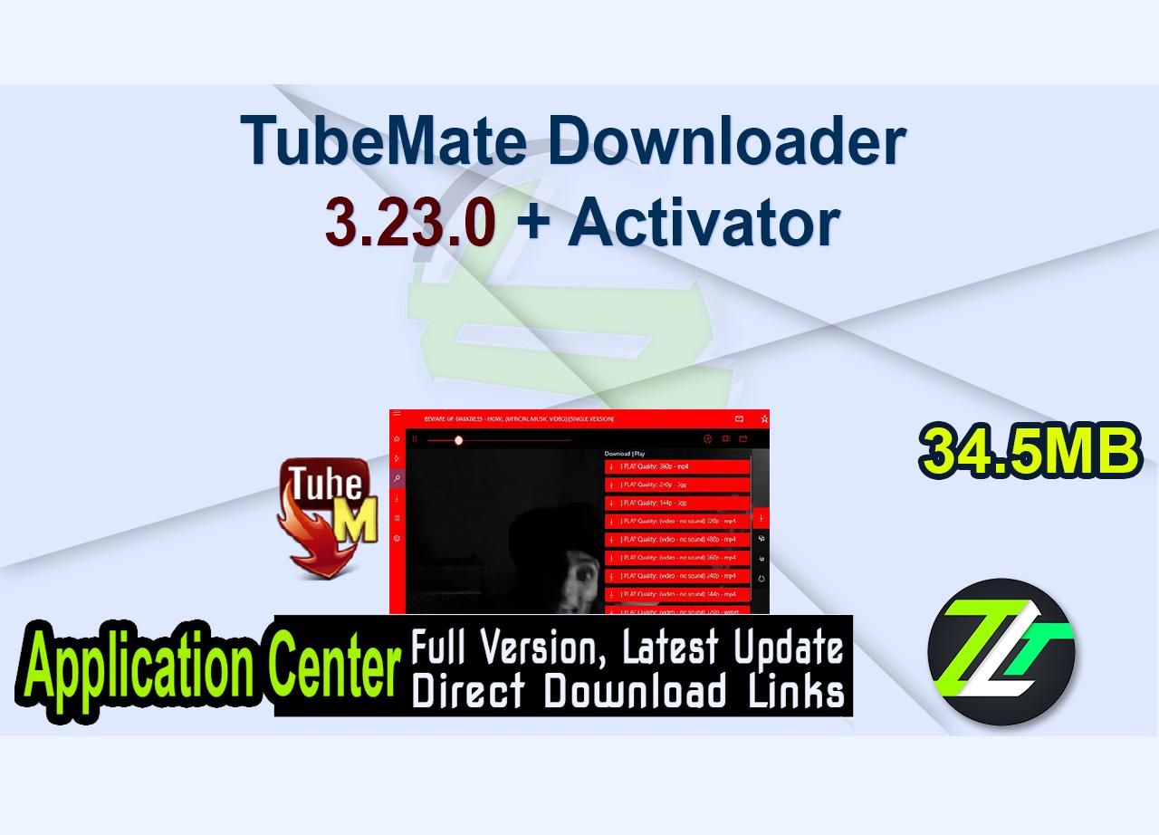 TubeMate Downloader 3.23.0 + Activator