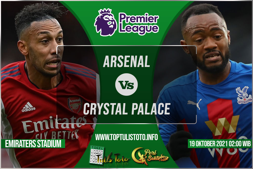Prediksi Arsenal vs Crystal Palace 19 Oktober 2021