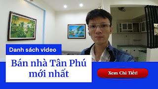 Danh sách video bán nhà quận Tân Phú mới nhất trên kênh Youtube Nhà Đất Đông Nam Bộ