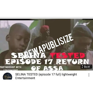 [Series] Download full Episode 17 of selina Tested movie (Return of Assa) #Arewapublisize
