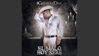 El Malo Hoy Seré lyrics in English | With Translation | - Gerardo Díaz y Su Gerarquía