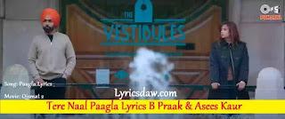 Tere Naal Paagla Lyrics   B Praak   Asees Kaur   Qismat 2   Paagla Lyrics