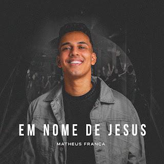 Baixar Música Gospel Em Nome De Jesus - Matheus França Mp3