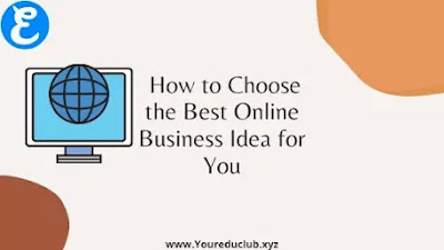 How to Choose the Best Online Business Idea for You