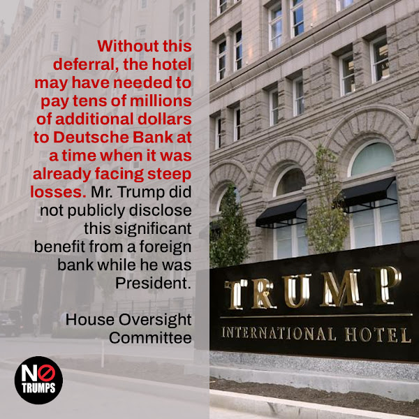 Without this deferral, the hotel may have needed to pay tens of millions of additional dollars to Deutsche Bank at a time when it was already facing steep losses. Mr. Trump did not publicly disclose this significant benefit from a foreign bank while he was President. — House Oversight Committee