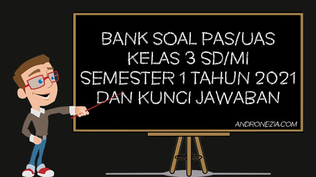 Bank Soal UAS Kelas 3 Semester 1 K13 Tahun 2021