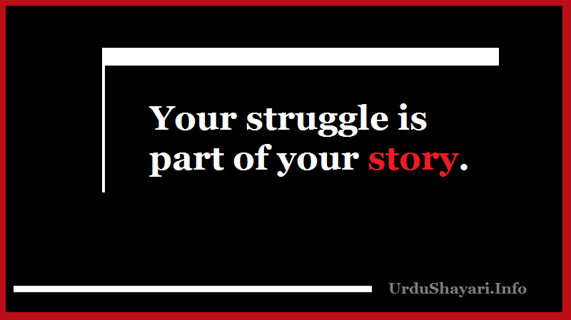 Your struggle is part of your story. short motivational quotes for morning time