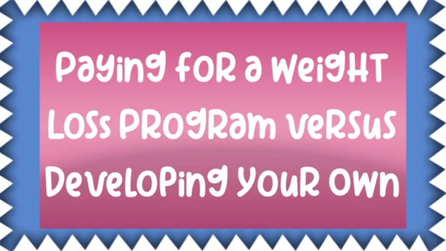 Paying for a Weight Loss Program versus Developing Your Own