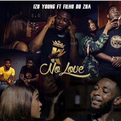 Izu Young - No Love (feat. Filho do Zua) [Download]