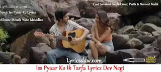 Iss Pyaar Ko Ik Tarfa Lyrics Dev Negi | Iss Pyaar Ko Lyrics | Ik tarfa pyar kiya tumse lyrics