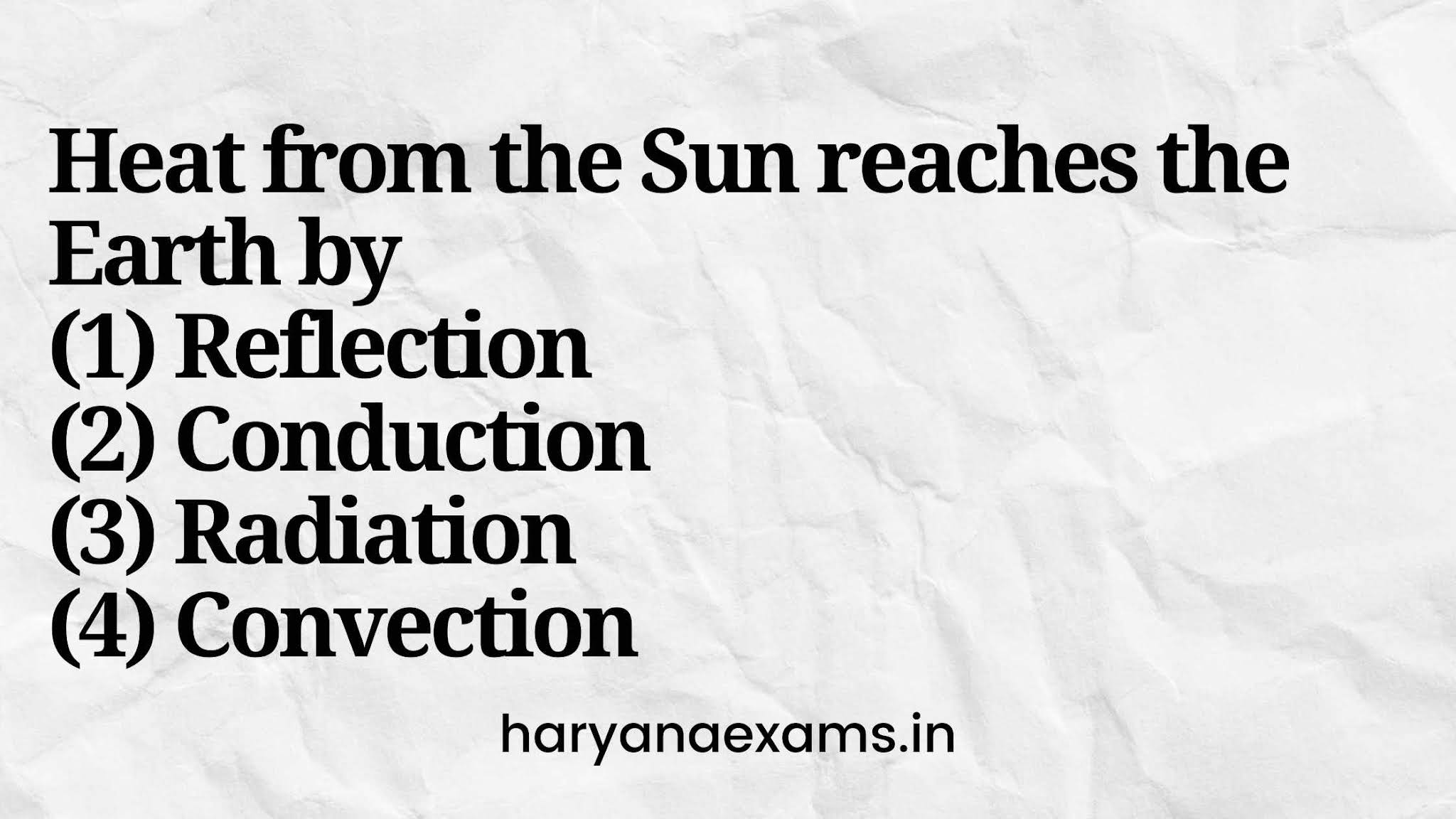 Heat from the Sun reaches the Earth by   (1) Reflection   (2) Conduction   (3) Radiation   (4) Convection