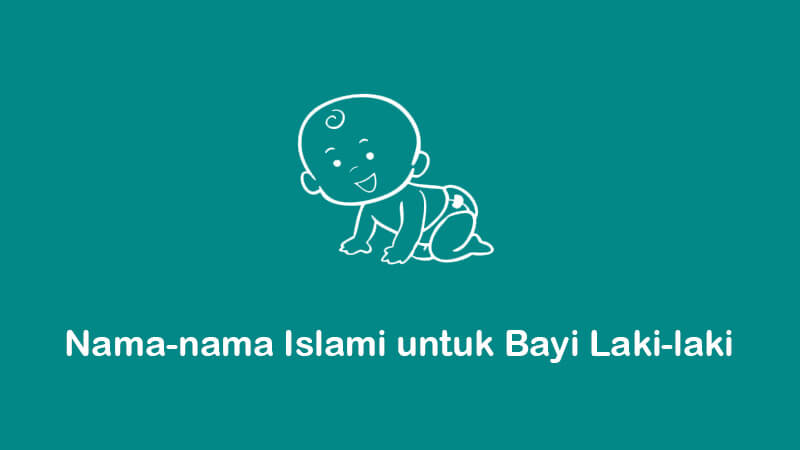 kumpulan nama-nama islami untuk bayi laki-laki beserta artinya