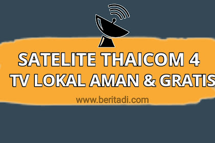 Tracking Thaicom 4 Ku Band - Siaran TV Lokal Aman dan Gratis