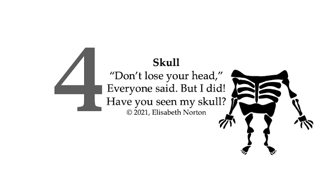 """Picture of a skeleton without a head. Poem 4: Skull """"Don't lose your head,"""" Everyone said. But I did! Have you seen my skull? © 2021, Elisabeth Norton"""