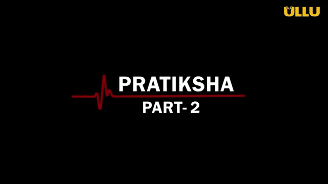 Pratiksha Part-2 Ullu Web Series 2021: Cast,  Release Date, Real Name & Watch Online.