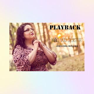 Baixar Playback Não Vou Desistir (Playback) - Fernanda Oliveira Mp3