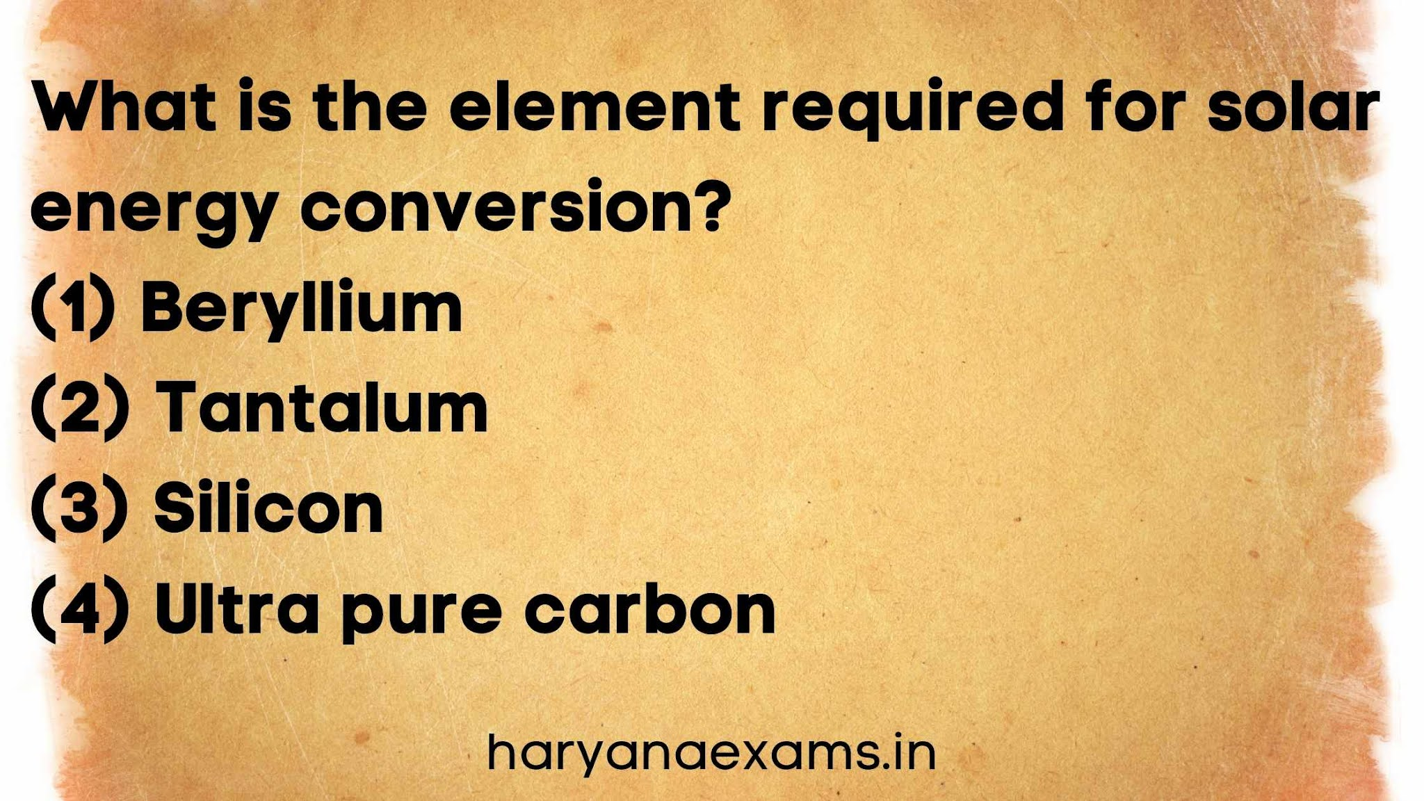 What is the element required for solar energy conversion?   (1) Beryllium   (2) Tantalum   (3) Silicon   (4) Ultra pure carbon