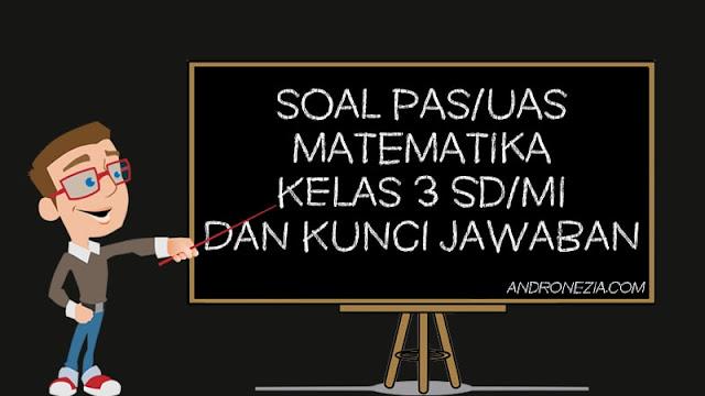 Soal PAS/UAS Matematika Kelas 3 SD/MI Semester 1 Tahun 2021