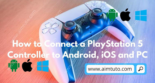 How to Connect a PlayStation 5 Controller to Android, iOS and PC