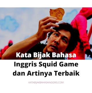 Kata Bijak Bahasa Inggris Squid Game dan Artinya Terbaik