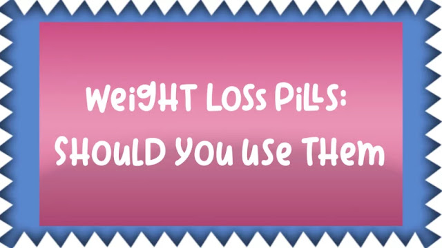 Weight Loss Pills: Should You Use Them?