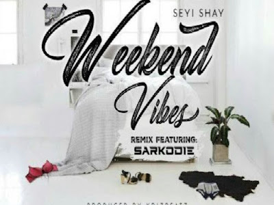 Music: Weekend Vibes - Seyi Shay Ft Sarkodie (throwback Songs)