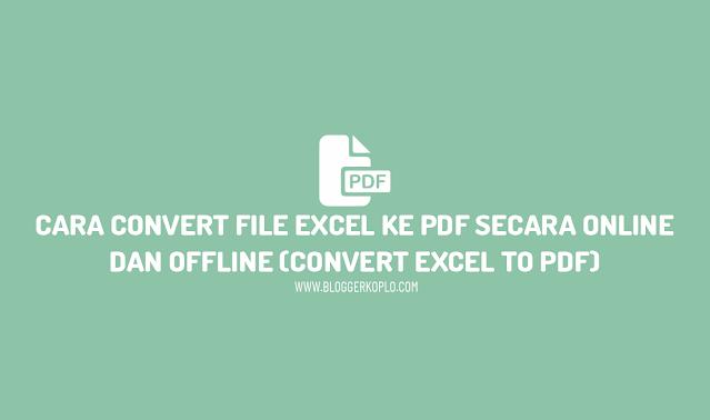 Cara Mengubah File Excel ke PDF (Convert Excel to PDF) secara Online dan Offline