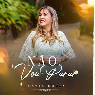 Baixar Música Gospel Não Vou Parar - Katia Costa Mp3