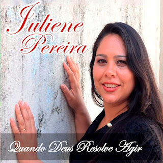 Baixar Música Gospel Quando Deus Resolve Agir - Juliene Pereira Mp3