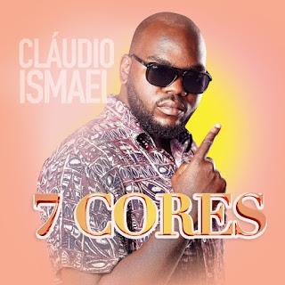 Claudio Ismael - 7 Cores [Exclusivo 2021] (Download MP3)