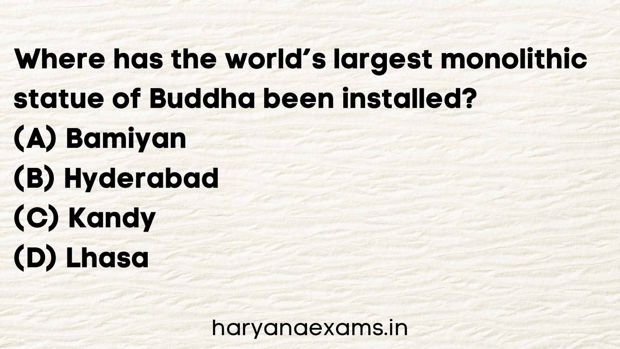 Where has the world's largest monolithic statue of Buddha been installed?   (A) Bamiyan   (B) Hyderabad   (C) Kandy   (D) Lhasa