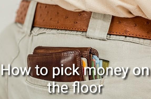 How to pick money on the floor