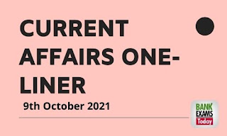 Current Affairs One-Liner: 9th October 2021