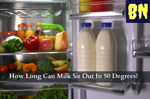 How Long Can Milk Sit Out In 50 Degrees?