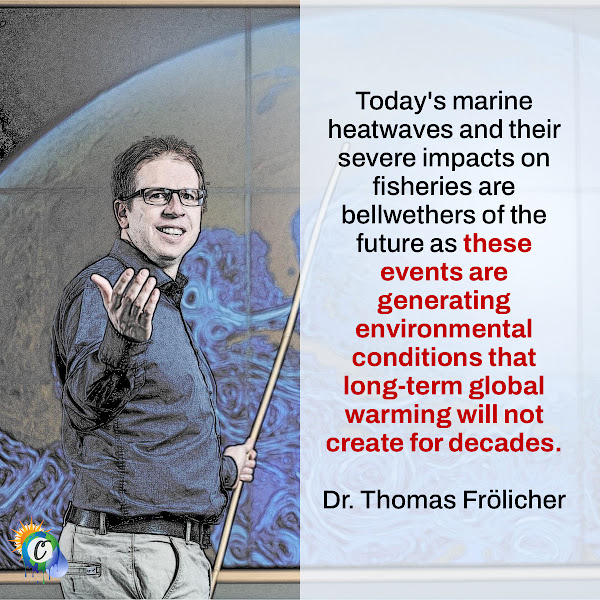 Today's marine heatwaves and their severe impacts on fisheries are bellwethers of the future as these events are generating environmental conditions that long-term global warming will not create for decades. — Dr. Thomas Frölicher, professor at the climate and environmental physics division of the University of Bern