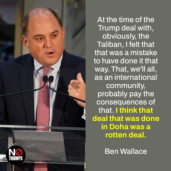 At the time of the Trump deal with, obviously, the Taliban, I felt that that was a mistake to have done it that way. That, we'll all, as an international community, probably pay the consequences of that. I think that deal that was done in Doha was a rotten deal. — Ben Wallace, British defense secretary