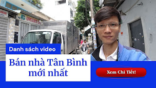 Danh sách video bán nhà quận Tân Bình mới nhất trên kênh Youtube Nhà Đất Đông Nam Bộ