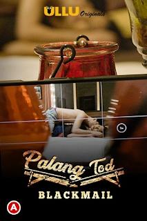 Download Palang Tod (Blackmail) (2021) Ullu Complete Hindi Web Series 720p 370MB || Moviesbaba