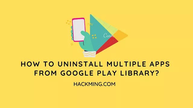 How To Uninstall Multiple Apps From Google Play Library?