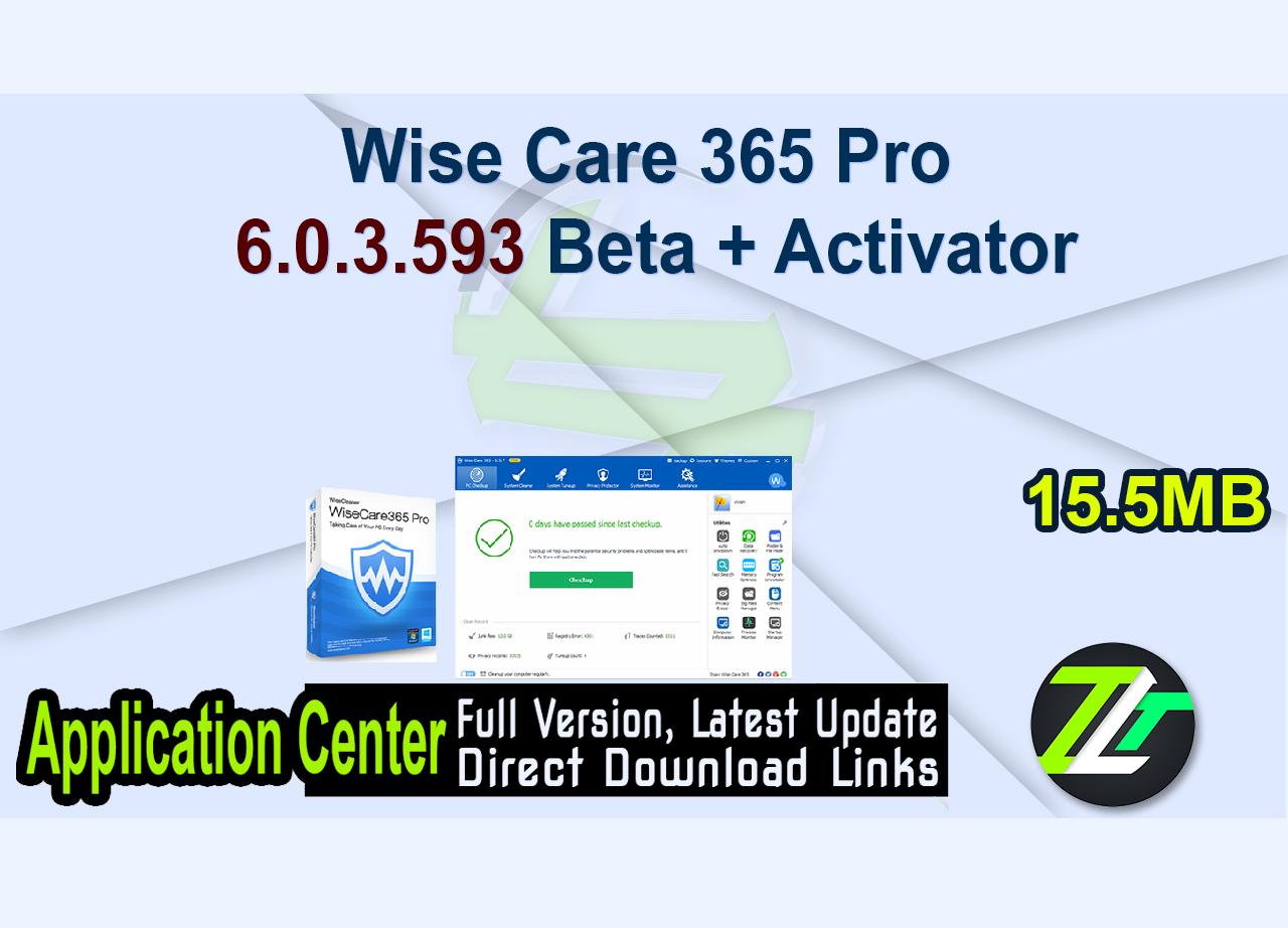 Wise Care 365 Pro 6.0.3.593 Beta + Activator