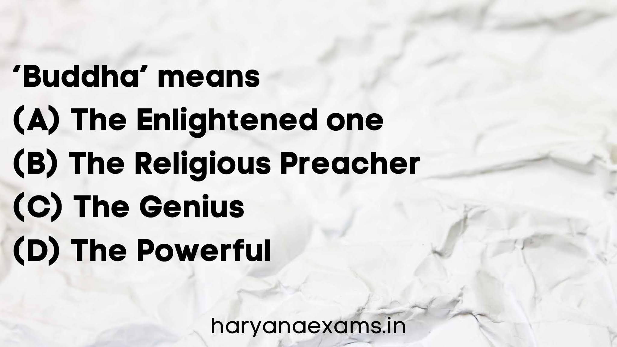 'Buddha' means   (A) The Enlightened one   (B) The Religious Preacher   (C) The Genius   (D) The Powerful