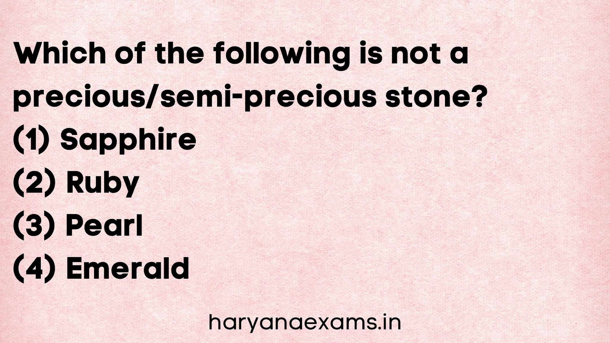 Which of the following is not a precious/semi-precious stone?   (1) Sapphire   (2) Ruby   (3) Pearl   (4) Emerald