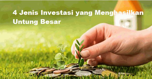 4 Jenis Investasi yang Menghasilkan Untung Besar