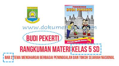 Rangkuman Materi Budi Pekerti Kelas 5 SD Bab 2 Menghargai Berbagai Peninggalan dan Tokoh Sejarah Nasional