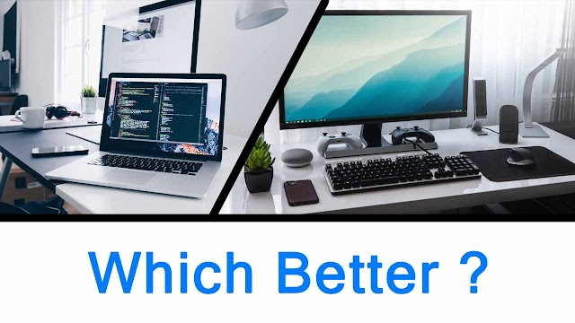 Laptop or desktop ? Which would be better to buy ?
